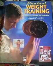 """Practical Weight Training: Workouts, Weights and Equipment"" by Kevin Pressley"