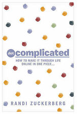 Dot Complicated - How to Make it Through Life Online in One Piece, Zuckerberg, R
