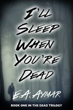 I'll Sleep When You're Dead by E. A. Ayman (2013, Paperback)