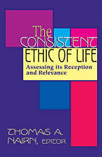 The Consistent Ethic of Life: Assessing Its Reception and Relevance,,Good Book m