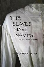 The Slaves Have Names : Ancestors of My Home by Andi Cumbo-Floyd (2013,...