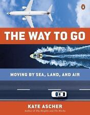 The Way to Go : Moving by Sea, Land, and Air by Kate Ascher (2015, Paperback)