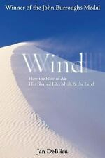 Good, Wind: How the Flow of Air Has Shaped Life, Myth, and the Land, Jan DeBlieu
