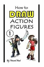 How to Draw Action Figures : Book 1: More Than 130 Sketches of Action Figures...