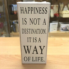 Happiness is not a destination its a way of life, small white wooden sign 33180