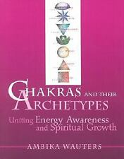 Chakras and Their Archetypes : Uniting Energy Awareness and Spiritual Growth...