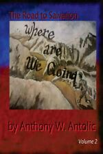 The Road to Salvation Ser.: Where Are We Going? by Anthony Antolic (2013,...