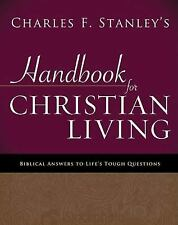 Charles Stanley's Handbook for Christian Living: Biblical Answers to Life's To..