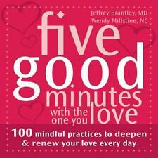 Five Good Minutes with the One You Love: 100 Mindful Practices to Deepen and Ren