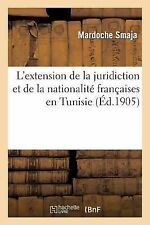 L' Extension de la Juridiction et de la Nationalite Francaises en Tunisie by...
