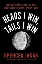 Heads I Win, Tails I Win : Why Smart Investors Fail and How to Tilt the Odds...