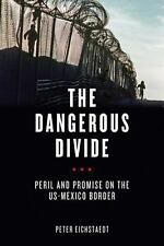 The Dangerous Divide: Peril and Promise on the US-Mexico Border, Eichstaedt, Pet