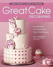 Great Cake Decorating : Sweet Designs for Cakes and Cupcakes by Erin Gardner...