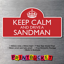 Keep calm & drive a Sandman Sticker 7yr water/fade proof vinyl  parts Badge