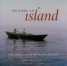 We Were an Island : The Maine Life of Art and Nan Kellam by Peter P. Blanchard (