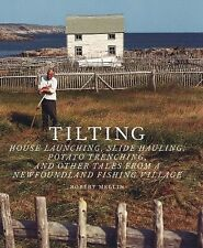 Tilting: House Launching, Slide Hauling, Potato Trenching, and Other Tales from