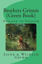 Brothers Grimm (Green Book) : English to Spanish by Nik Marcel, Jacob Grimm...