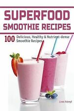 Superfood Smoothie Recipes: 100 Delicious, Healthy and Nutrient-Dense...