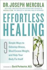 Effortless Healing : 9 Simple Ways to Sidestep Illness, Shed Excess Weight, and