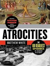 Atrocities : The 100 Deadliest Episodes in Human History by Matthew White...