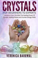 Crystals : For Beginners to Experts - Transform Your Life with the Healing...