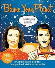 Blame Your Planet : A Wicked Astrological Tour Through the Darkside of the...