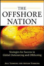 The Offshore Nation : Strategies for Success in Global Outsourcing and...