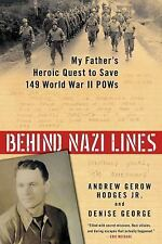 Behind Nazi Lines: My Father's Heroic Quest to Save 149 World War II POWs by Ho