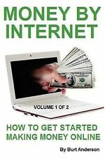 Money by Internet - Volume 1 of 2: How to Get Started Making Money Online by...