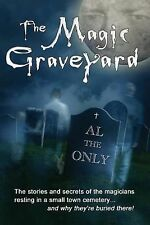 The Magic Graveyard : The Stories and Secrets of the Magicians Resting in a...