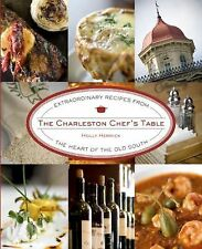 The Charleston Chef's Table: Extraordinary Recipes from the Heart of the Old Sou