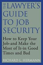 The Lawyer's Guide to Job Security: How to Keep Your Job--and Make the Most of