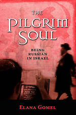 The Pilgrim Soul: Being Russian in Israel, Gomel, Elana, Very Good, Hardcover