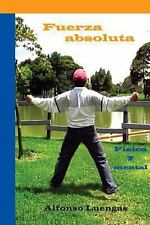 Fuerza Absoluta : F�sica y Mental by Alfonso Luengas (2013, Paperback)
