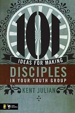 NEW - 101 Ideas for Making Disciples in Your Youth Group by Julian, Kent