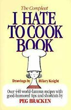 The Complete I Hate to Cook Book: Over 440 World-Famous Recipes with Good-Humore