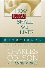 How Now Shall We Live? Devotional by Charles Colson and Anne Morse (2004, P...