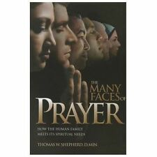 The Many Faces of Prayer : How the Human Family Meets Its Spiritual Needs by...
