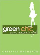 Green Chic : Saving the Earth in Style by Christie Matheson (2008, Paperback)