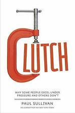 Clutch: Why Some People Excel Under Pressure and Others Don't-ExLibrary