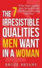 The 7 Irresistible Qualities Men Want In A Woman: What High-Quality Men Secretly