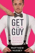 Get the Guy : Learn Secrets of the Male Mind to Find the Man You Want & Love