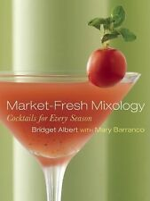Market-Fresh Mixology: Cocktails for Every Season ~ Bridget Albert NEW HC SIGNED