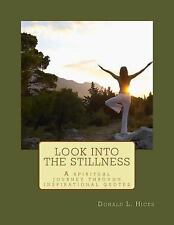 Look into the Stillness : A Spiritual Journey Through Inspirational Quotes by...