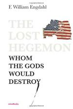 The Lost Hegemon: Whom the gods would destroy by F. William Engdahl (Paperback)