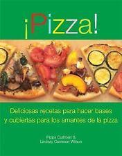 Pizza! (Pizza): Deliciosas recetas para hacer basos y cubiertas para los amantes