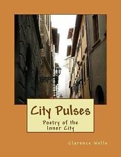 City Pulses : Poetry of the Inner City by Clarence Wells (2014, Paperback)