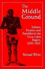 Studies in North American Indian History: The Middle Ground : Indians,...