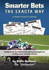 Smarter Bets - the Exacta Way : A Simple Process to Winning on Horse Racing...