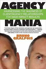 Agency Mania: Harnessing the Madness of Client/Agency Relationships For High-Im